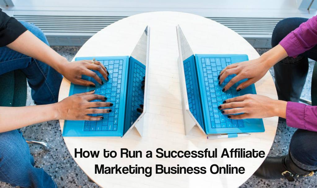 How To Run A Successful Affiliate Marketing Business Online