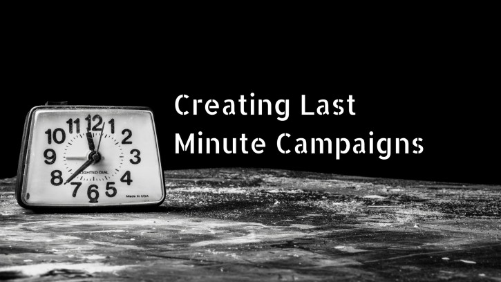 Creating Last Minute Campaigns