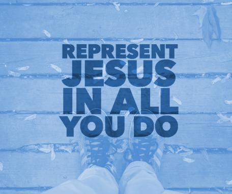 Represent Jesus