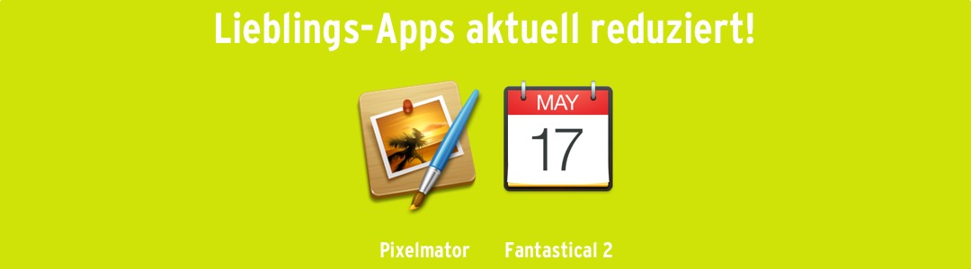 Pixelmator & Fantastical: Zwei meiner Lieblings-Apps reduziert!