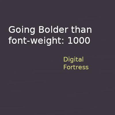 Going Bolder than font-weight: 1000