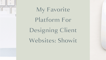 Showit is My Favorite Platform for Designing Client Websites