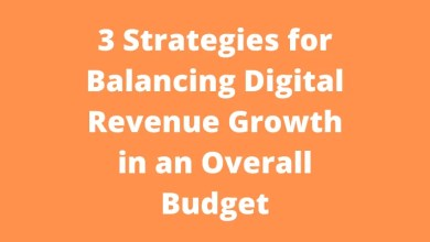 3 Strategies for Balancing Digital Revenue Growth in an Overall Budget
