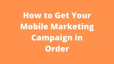 how to get your mobile marketing campaign in order