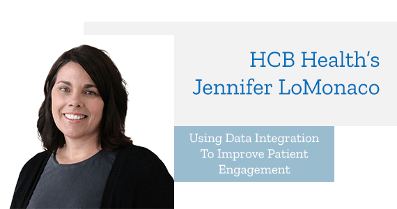 Article: Using Data Integration To Improve Patient Engagement with HCB Health's Jennifer LoMonaco - Feb 2019