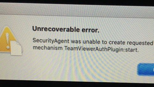 Unrecoverable error. SecurityAgent was unable to create requested mechanism TeamViewerAuthPlugin:start. popup