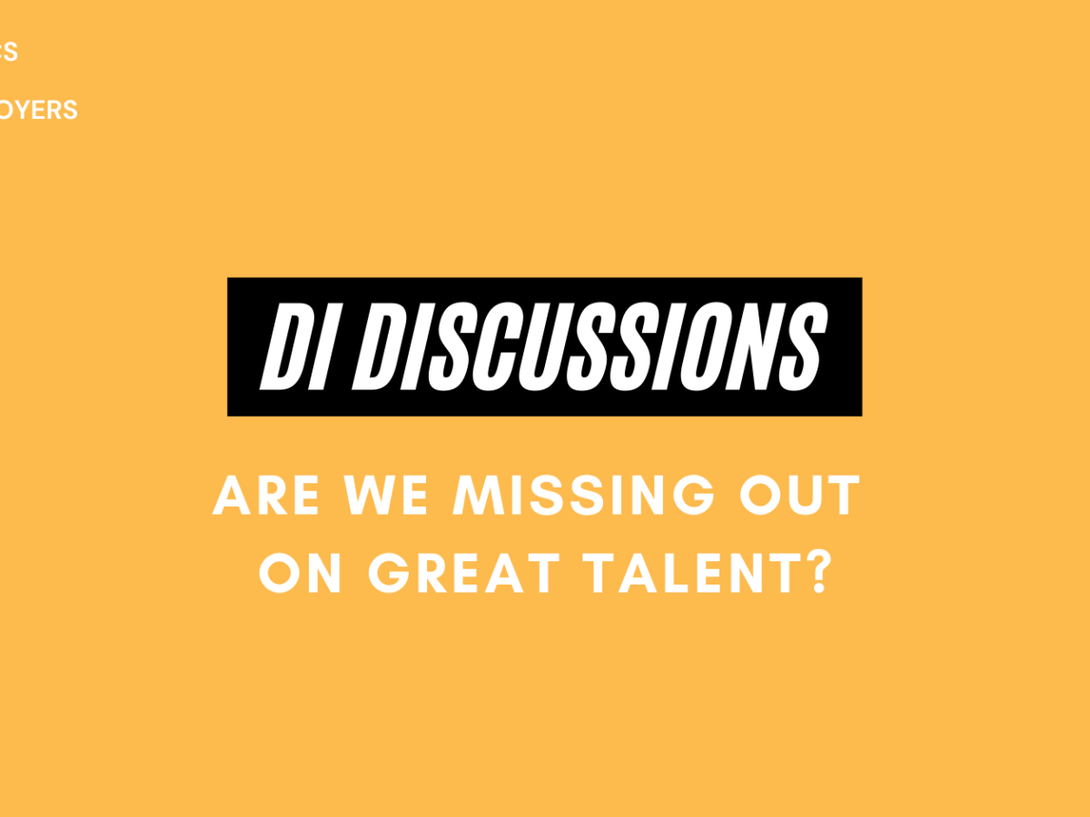 DI Discussions - Are we missing out on great talent?
