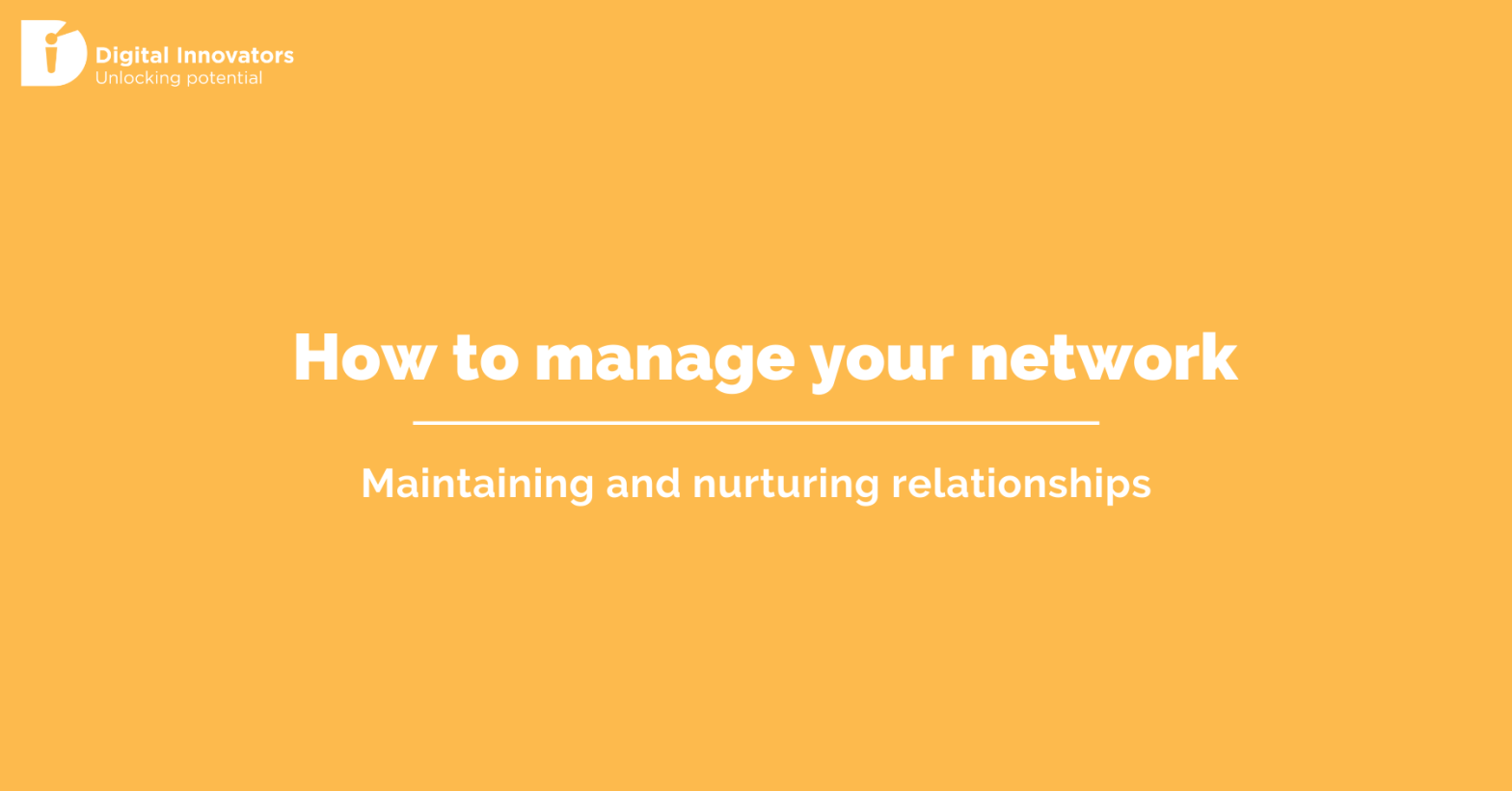 How to manage your network: maintaining and nurturing relationships