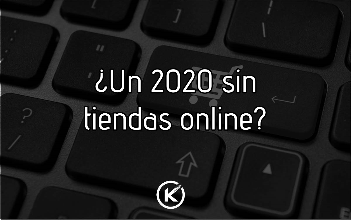 ¿Un 2020 sin tiendas online?