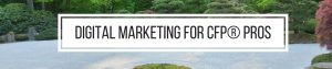 Digital Marketing for CFP® Pros and Financial Advisors