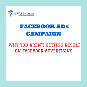 Facebook Ad Campaigns: Why you are not getting results on Facebook ads
