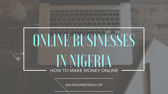 Latest Online Businesses in Nigeria - How To Make Money Online in Nigeria