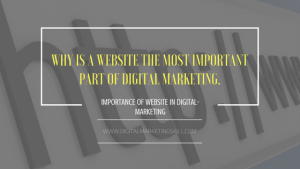 Why is a website the most important part of Digital Marketing