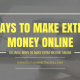 HOW TO MAKE EXTRA MONEY ONLINE - WAYS TO MAKE MONEY FROM HOME