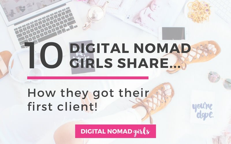 10 Digital Nomad Girls Share How thy found their first online client