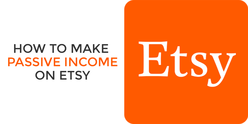 How to Make Passive Income through Etsy