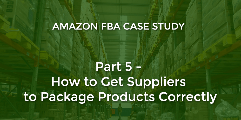 Amazon FBA: How to Get China Suppliers to Package Products Correctly for the Amazon FBA Warehouse (Part 5)