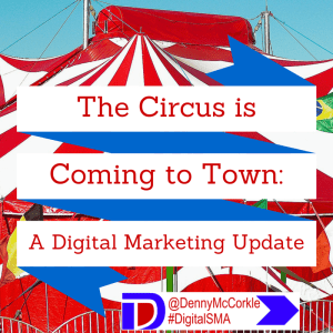 A Circus is Coming to Town- A Digital Marketing Update