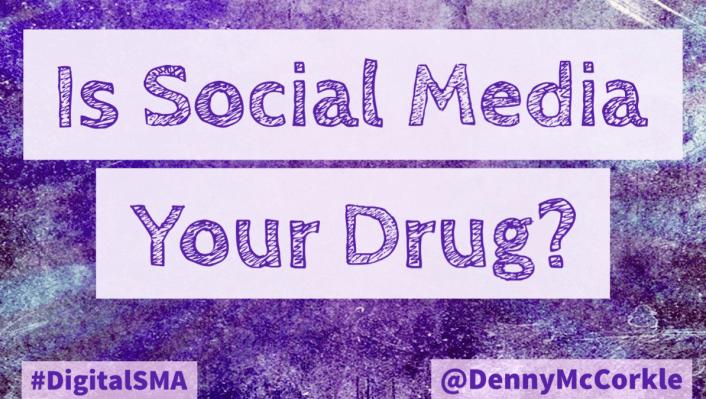 Is Social Media Your Drug - @DennyMcCorkle