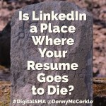 Is LinkedIn a Place Where Your Resume Goes to Die?