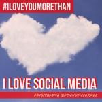 I Love You More Than I Love Social Media 2017