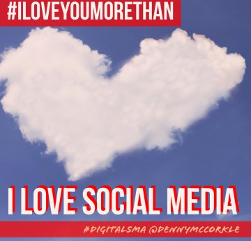 I Love You More Than I Love Social Media