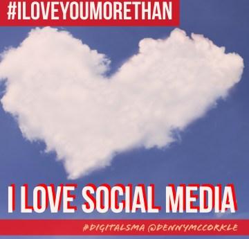 I Love You More Than I Love Social Media