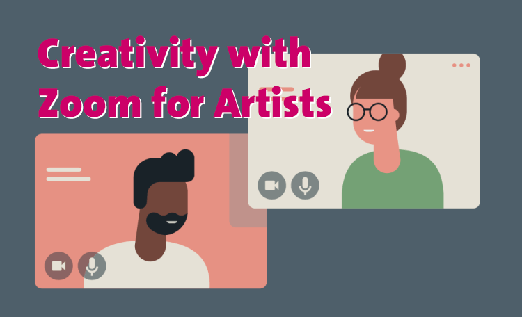 "An illustration of two people in screens with the words ""Creativity with Zoom for Artists."""