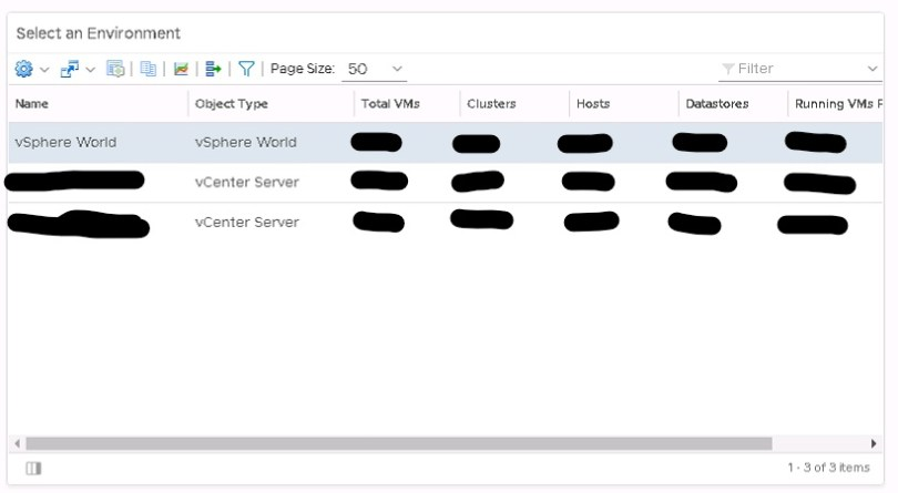 Machine generated alternative text: Select an Environment  v Page Size.  50  Total VMs  Clusters  Hosts  Dates to re s  Running VMs  1•30i3iterns  vSphere World  a bject Ty pe  vSphere World  vCenter Server  vCenter Server