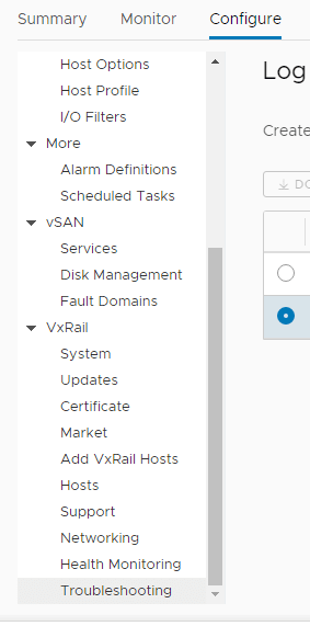Machine generated alternative text: Summary  Monitor  Host Options  Host Profile  I/O Filters  More  Alarm Definitions  Scheduled Tasks  vSAN  Services  Disk Management  Fault Domains  VxRail  System  Updates  Certificate  Market  Add VxRail Hosts  Hosts  Support  Networking  Health Monitoring  Troubleshooting  Configure  Log  Create  O  O