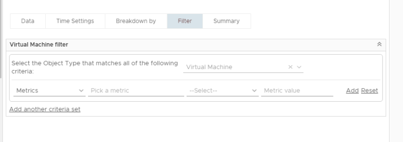 Machine generated alternative text: Data  Time Settings  Breakdown by  Filter  Summary  Virtual Machine filter  Select the Object Type that matches all of the following  criteria:  Metrics  Add another criteria set  Pick a metric  Virtual Machine  --Select-  Metric value  Add Reset