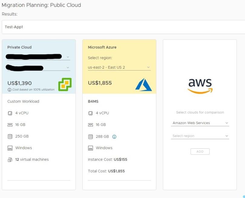Machine generated alternative text: Migration Planning: Public Cloud  Results:  Test-Appl  private Cloud  Richardson (DALPRDESXVlC02)  Non-produc tion  US$1,390  Cost bssed on 700% utilization  Custom Workload  0 4 VCPU  16  250  [G Windows  12 virtual machines  Microsoft Azure  Select region:  us-east-2 - East US 2  US$1,855  B4MS  4 V CPU  16  288 ea @  Windows  Instance cost: US$155  Total cost: US$1,855  aws  Select clouds tor comparison  Amazon Web Services  Select region