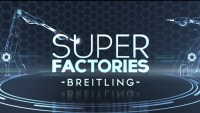 Nouveau web documentaire signé Breitling  – Super Factories