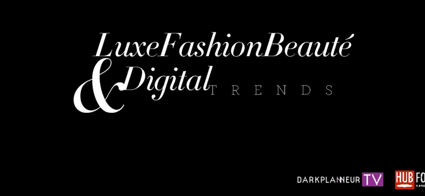 Les 11 tendances digitales Luxe, Mode & Beauté