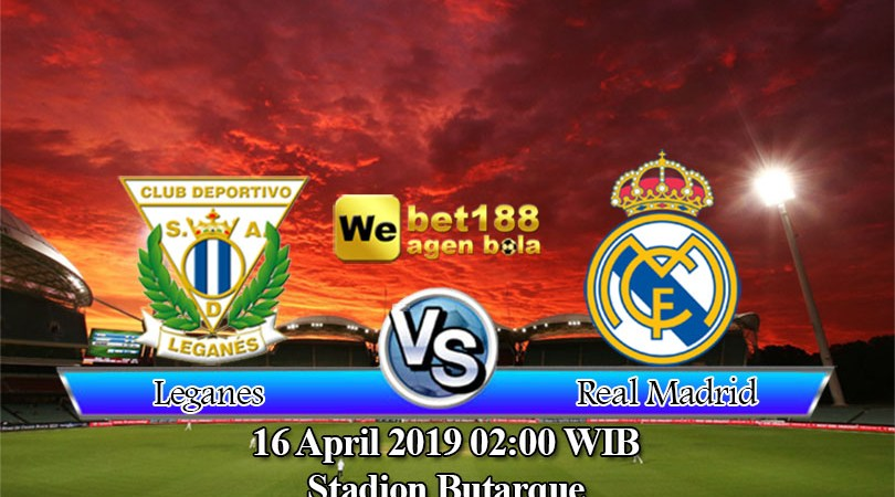 Prediksi Bola Leganes Vs Real Madrid 16 April 2019