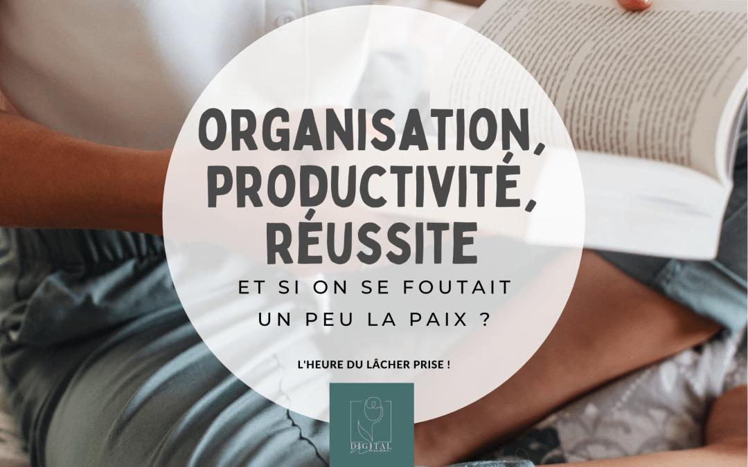 Organisation, productivité, réussite : et si on se foutait un peu la paix ?