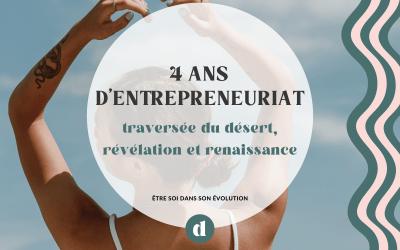 4 ans d'entrepreneuriat, traversée du désert, révélation, renaissance