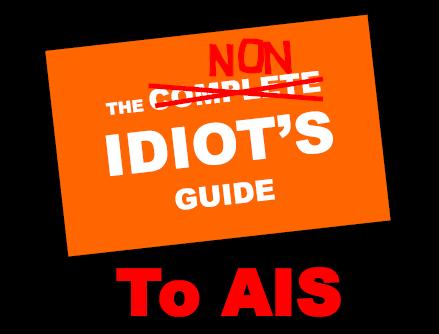 The Non-Idiot's Guide to AIS