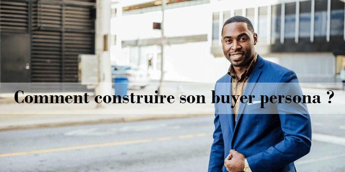 Comment construire son buyer persona ?