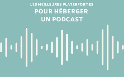 Les 10 meilleures plateformes pour héberger un podcast