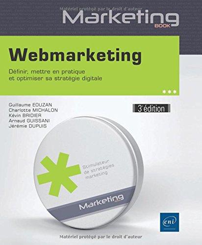 Webmarketing - Définir, mettre en pratique et optimiser sa stratégie digitale