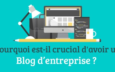 Pourquoi est-il crucial d'avoir un blog d'entreprise ?