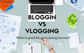 Blogging vs Vlogging: Which is better for generating income ?
