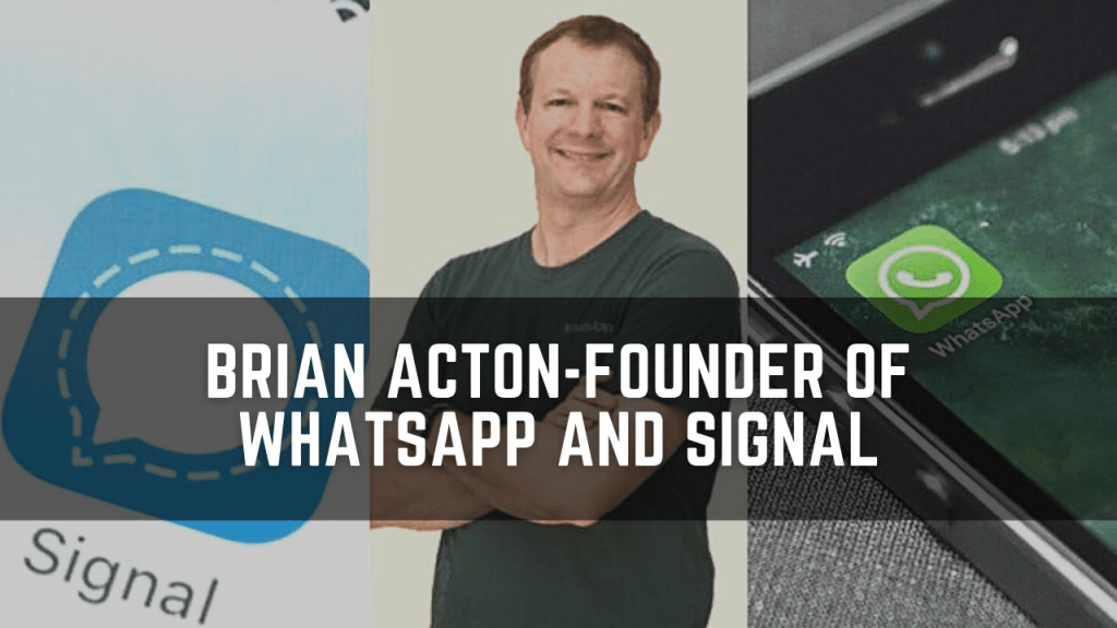 Brian Acton-Founder of Whatsapp and Signal