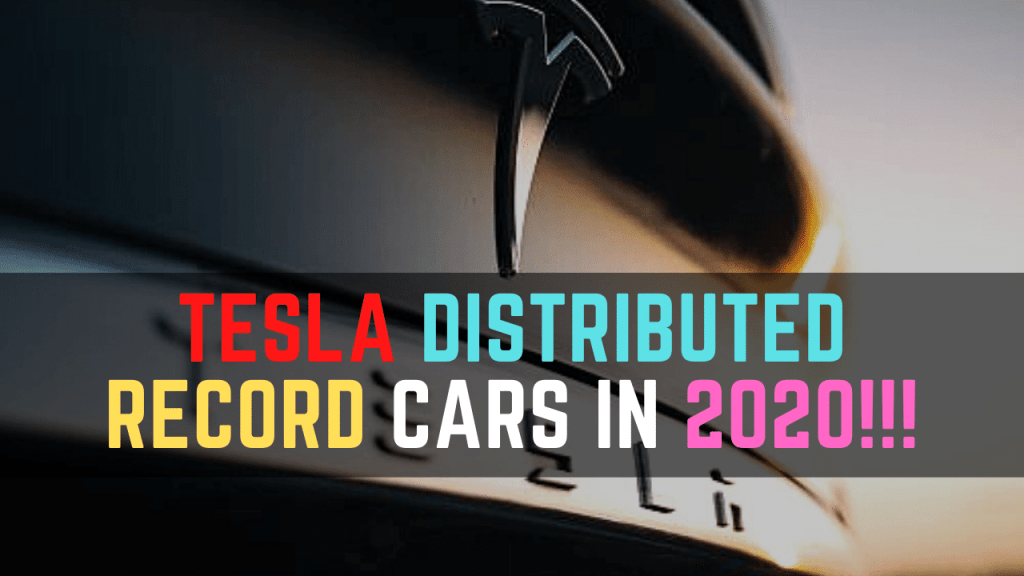 Tesla distributed a record number of cars in 2020