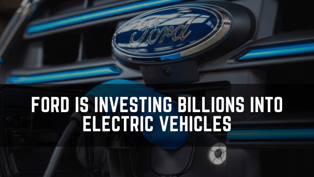 Ford is investing billions into electric vehicles