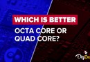 Which is better - Octa Core or Quad Core