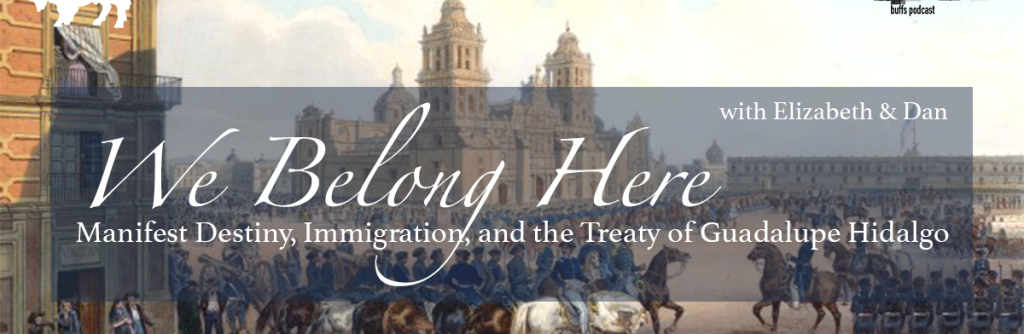 We Belong Here: Manifest Destiny, Immigration, and the Treaty of Guadalupe Hidalgo