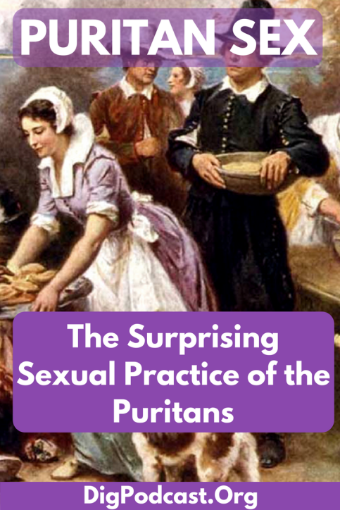 Learn more about the surprising sexual practices of the Puritans in New England. It's not what you expect! Listen to our history podcast or read the transcript on the blog. #histsex #puritans #history #sex #american