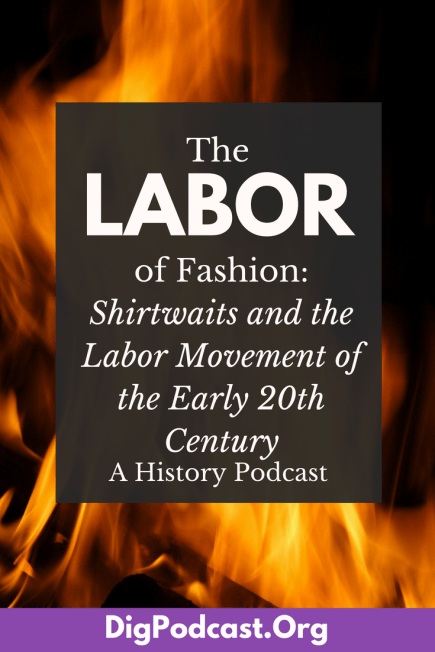 The Triangle Shirtwaist Fire and the Labor Movement of the early twentieth century. #history #podcast #labor #protest